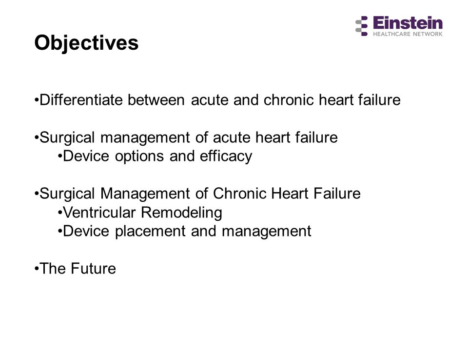 Objectives Differentiate between acute and chronic heart failure