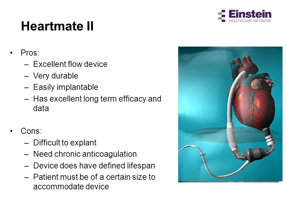 Heartmate II Pros: Excellent flow device Very durable