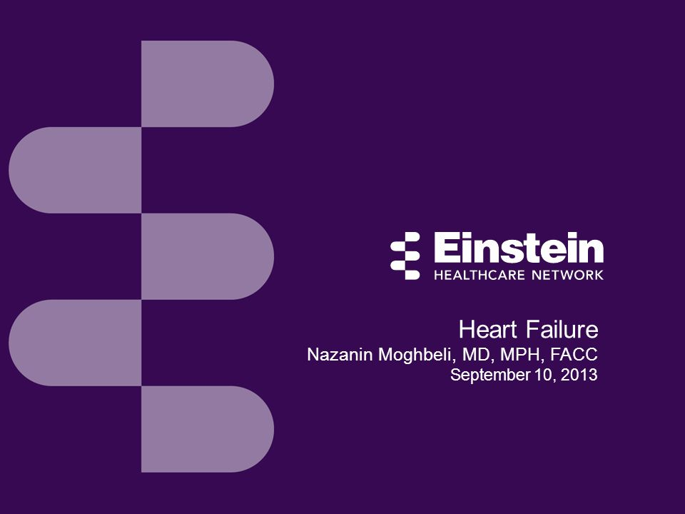 Heart Failure Nazanin Moghbeli, MD, MPH, FACC September 10, 2013
