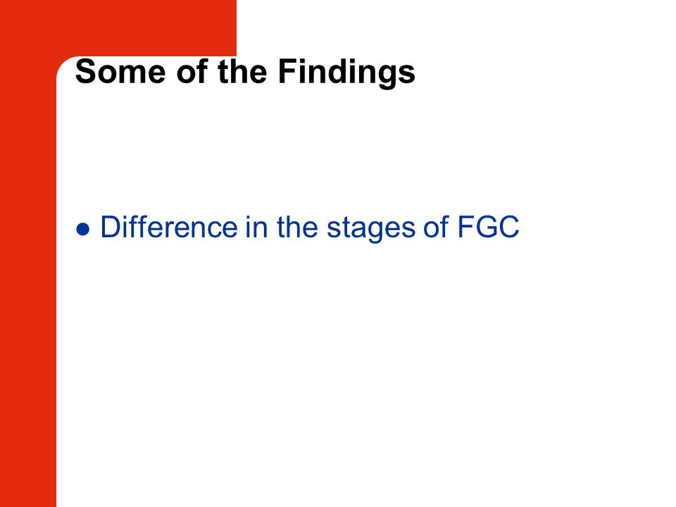 Some of the Findings Difference in the stages of FGC