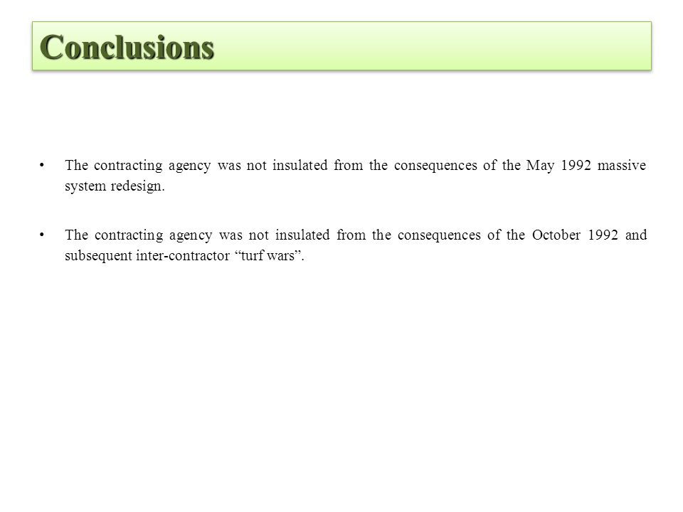 Conclusions The contracting agency was not insulated from the consequences of the May 1992 massive system redesign.