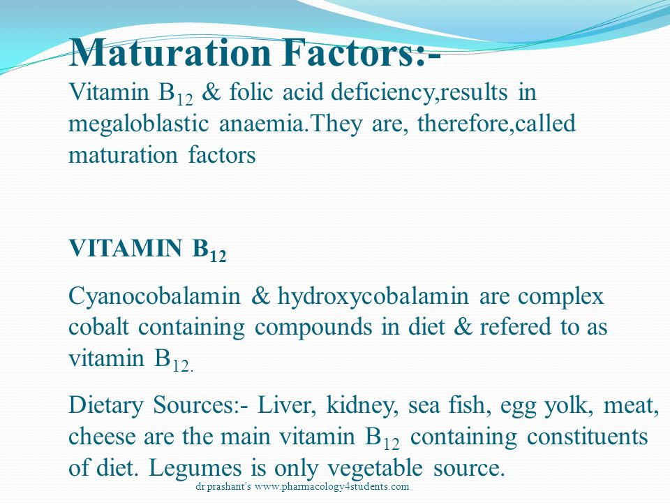 Maturation Factors:- Vitamin B12 & folic acid deficiency,results in megaloblastic anaemia.They are, therefore,called maturation factors