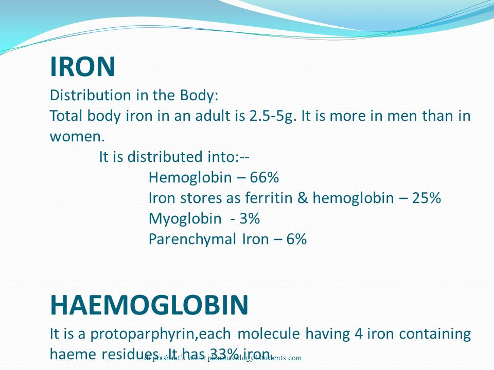 IRON Distribution in the Body: Total body iron in an adult is 2. 5-5g