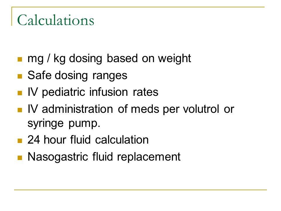 Calculations mg / kg dosing based on weight Safe dosing ranges