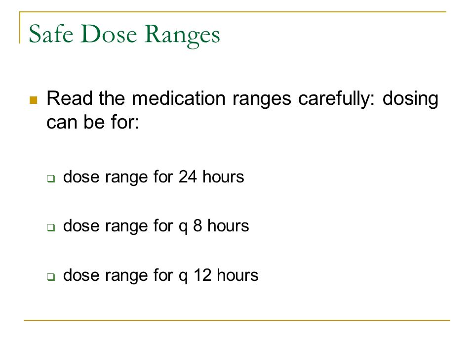 Safe Dose Ranges Read the medication ranges carefully: dosing can be for: dose range for 24 hours.
