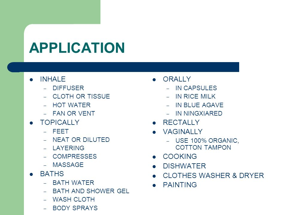 APPLICATION INHALE TOPICALLY BATHS ORALLY RECTALLY VAGINALLY COOKING