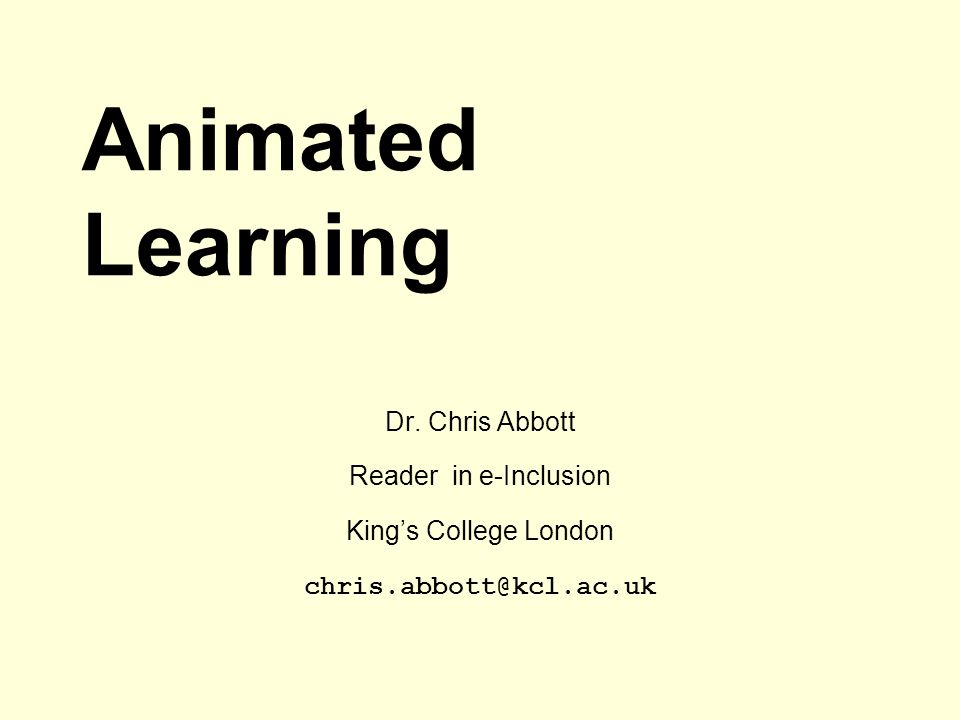 Animated Learning Dr. Chris Abbott Reader in e-Inclusion