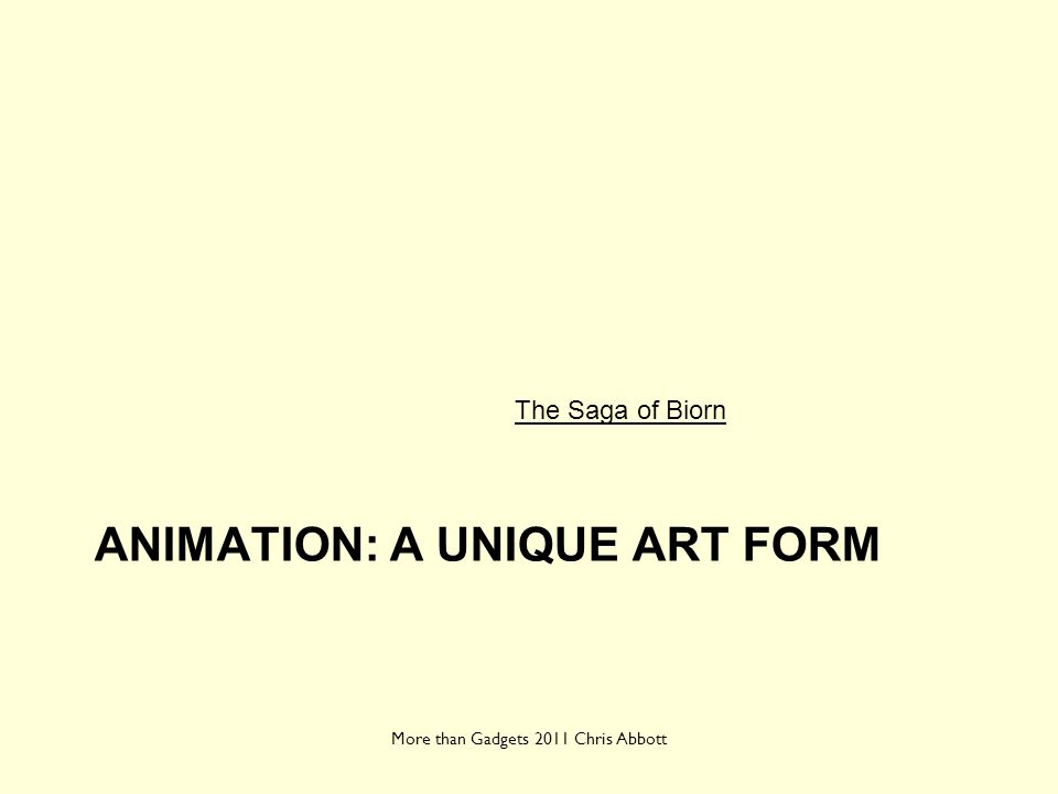 Animation: a unique art form