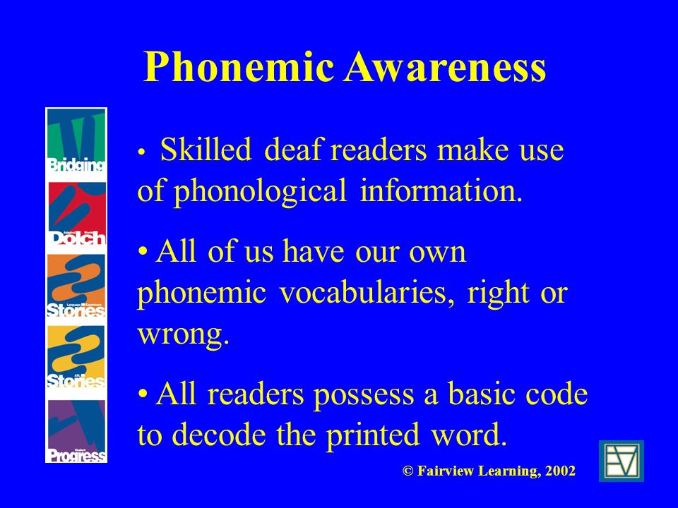 Phonemic Awareness Skilled deaf readers make use of phonological information. All of us have our own phonemic vocabularies, right or wrong.