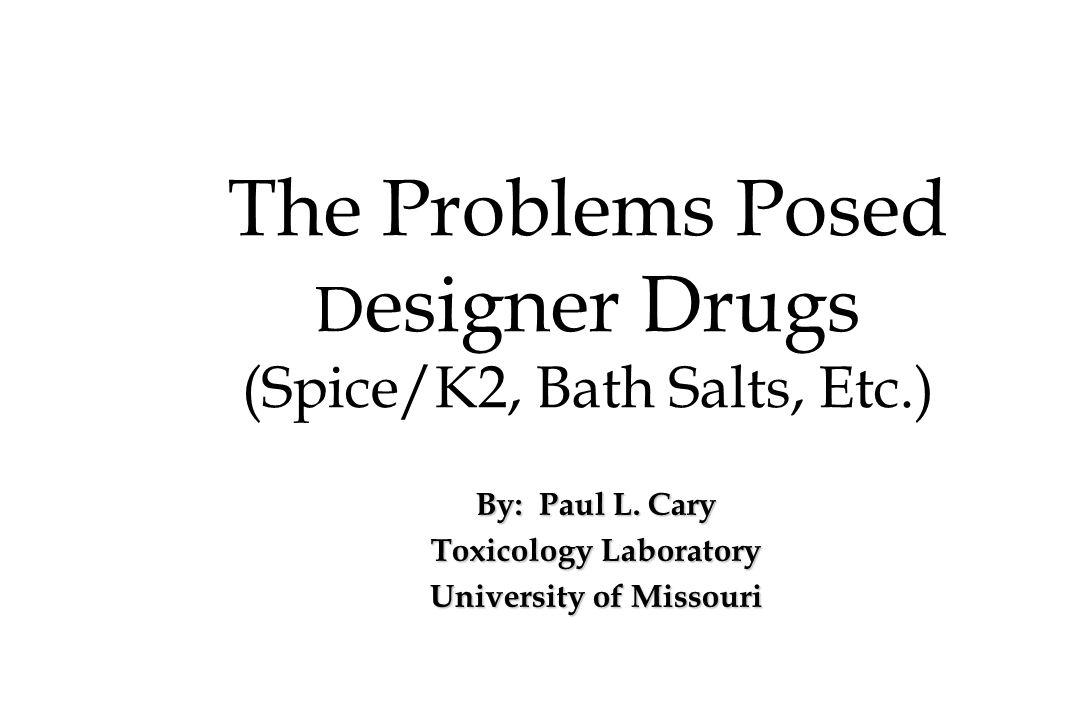 The Problems Posed Designer Drugs (Spice/K2, Bath Salts, Etc.)