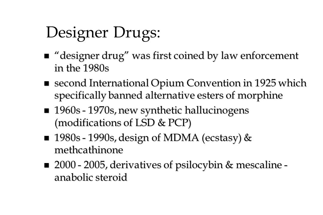 Designer Drugs: designer drug was first coined by law enforcement in the 1980s.