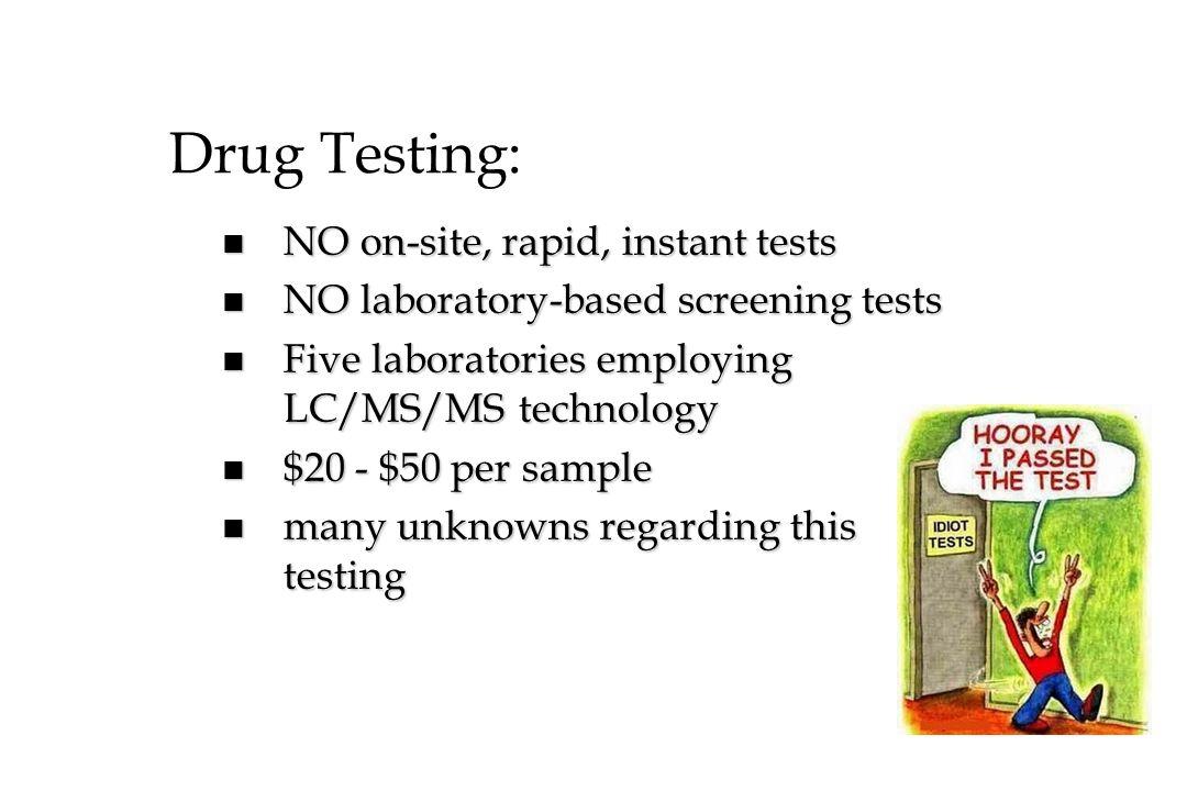 Drug Testing: NO on-site, rapid, instant tests