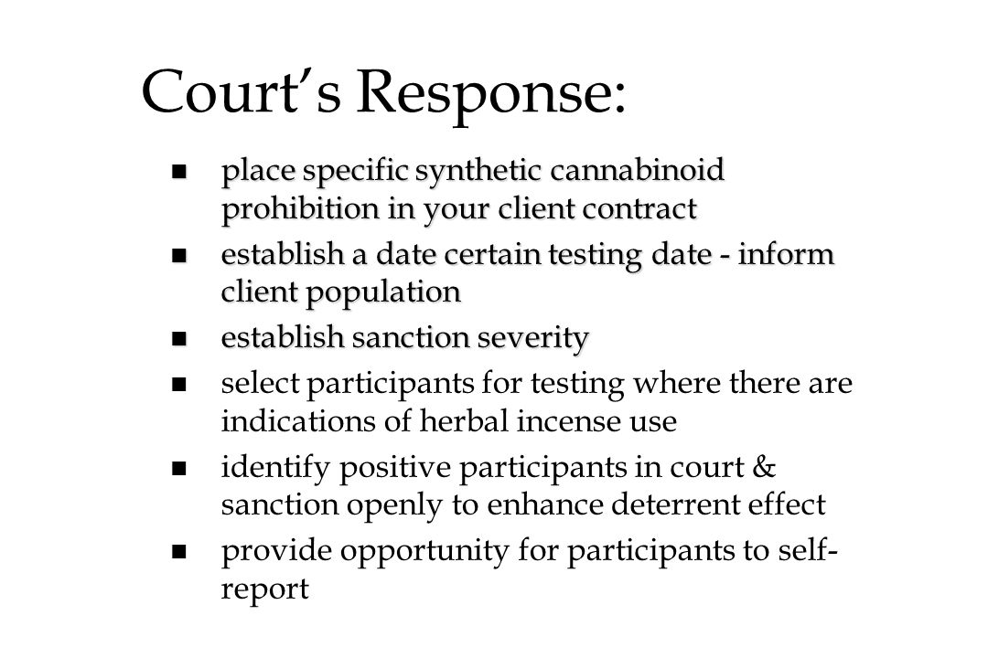 Court's Response: place specific synthetic cannabinoid prohibition in your client contract.