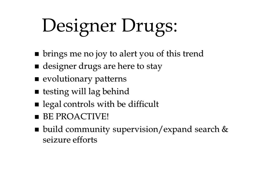 Designer Drugs: brings me no joy to alert you of this trend