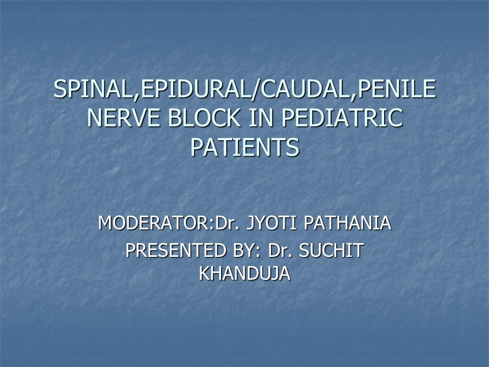 SPINAL,EPIDURAL/CAUDAL,PENILE NERVE BLOCK IN PEDIATRIC PATIENTS