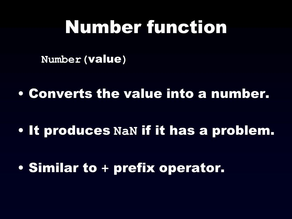Number function Converts the value into a number.