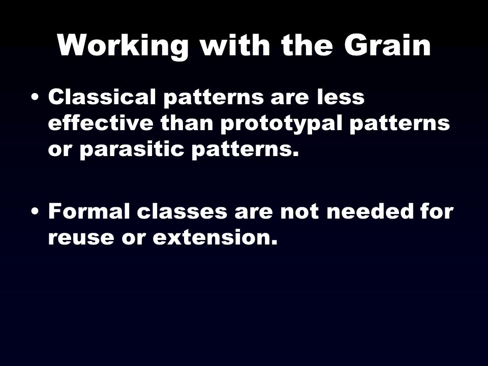 Working with the Grain Classical patterns are less effective than prototypal patterns or parasitic patterns.