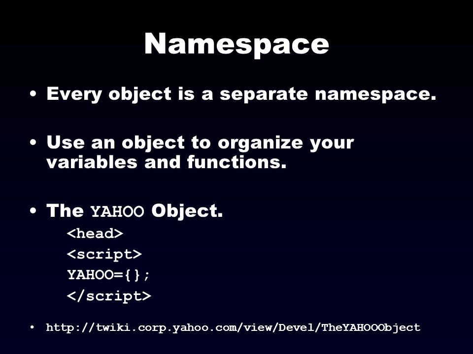 Namespace Every object is a separate namespace.