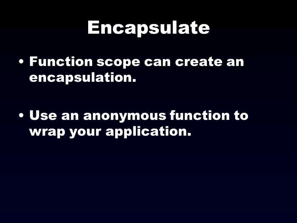 Encapsulate Function scope can create an encapsulation.