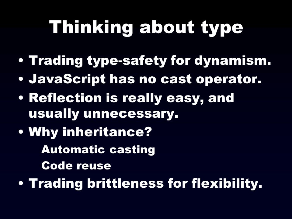 Thinking about type Trading type-safety for dynamism.