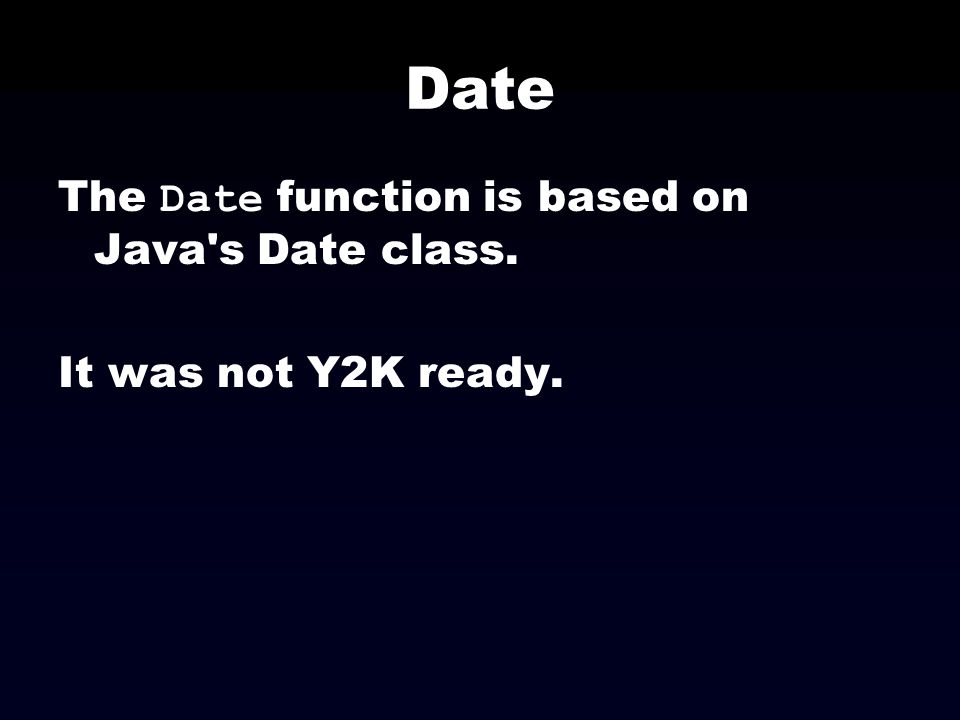 Date The Date function is based on Java s Date class.