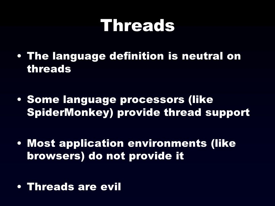 Threads The language definition is neutral on threads