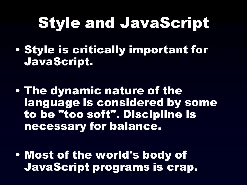 Style and JavaScript Style is critically important for JavaScript.