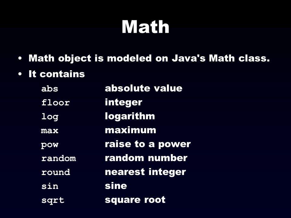 Math Math object is modeled on Java s Math class. It contains