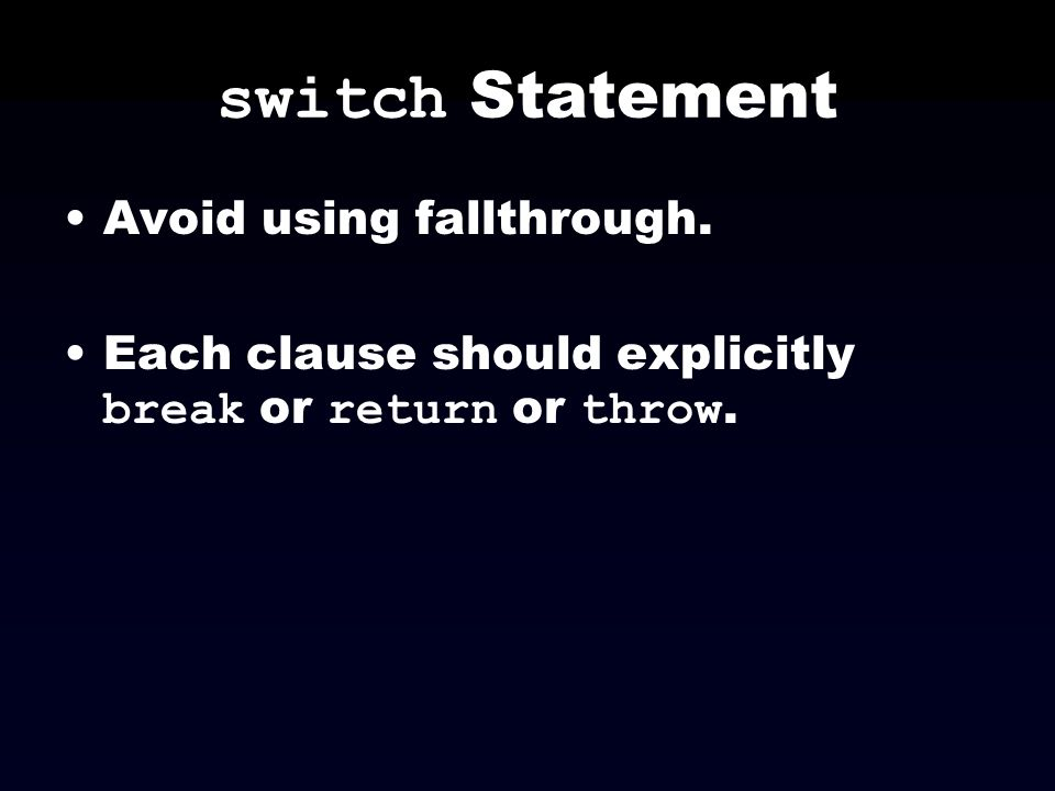 switch Statement Avoid using fallthrough.