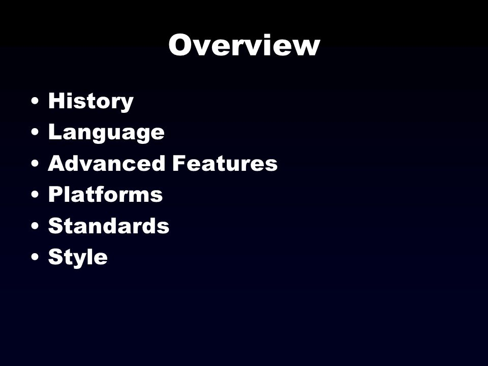 Overview History Language Advanced Features Platforms Standards Style