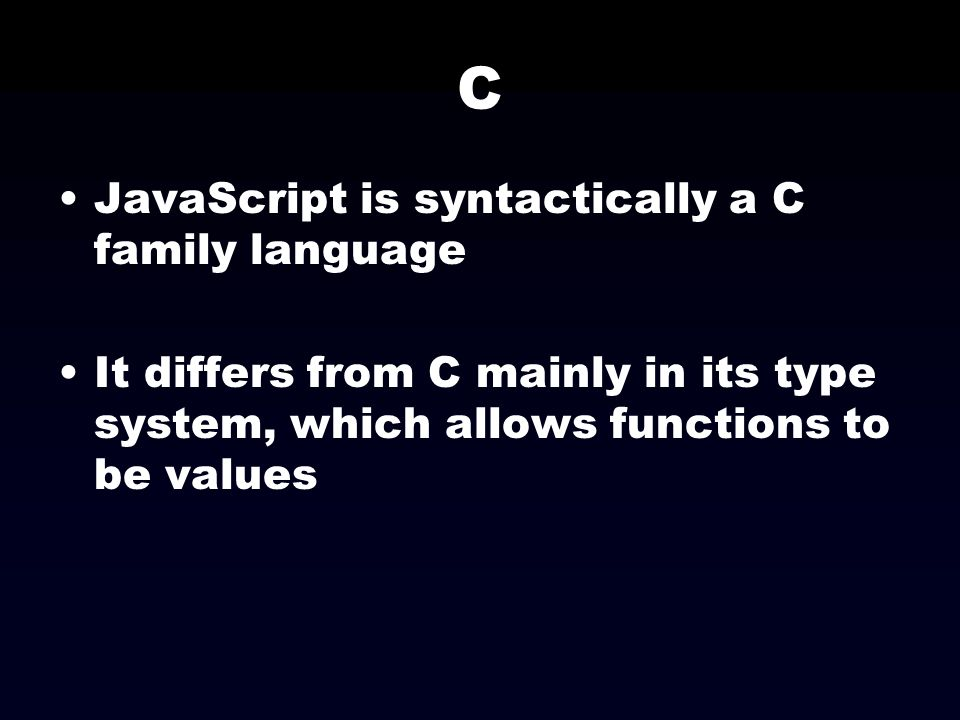 C JavaScript is syntactically a C family language