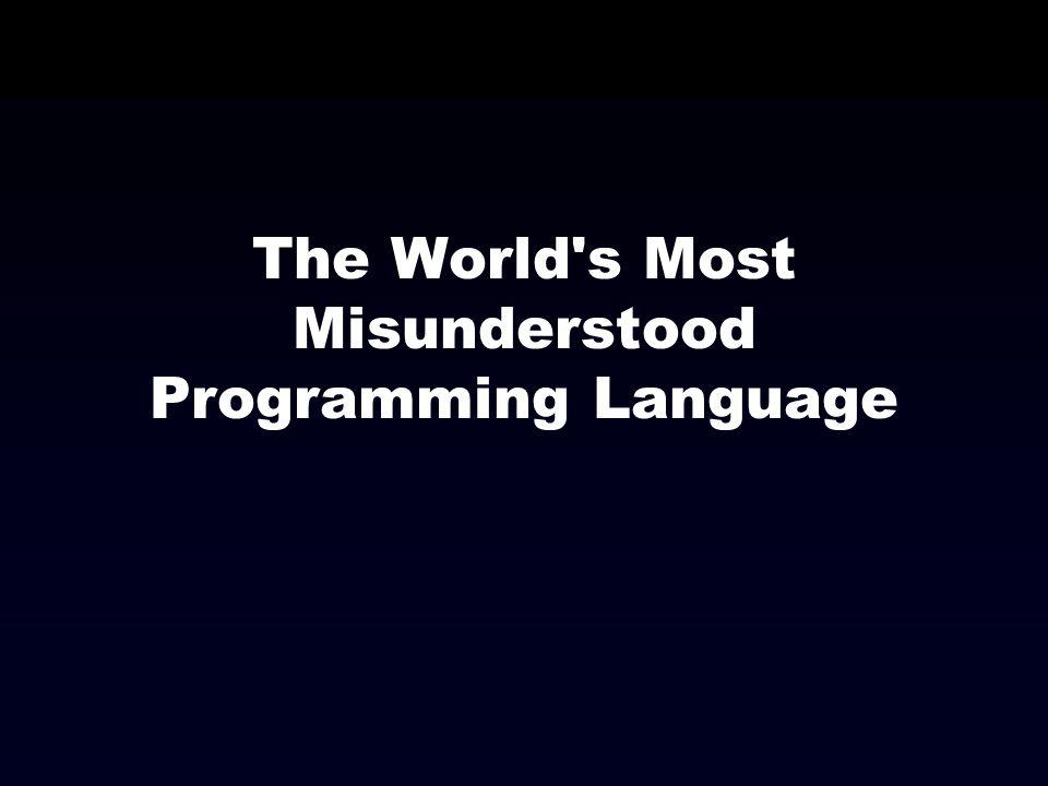 The World s Most Misunderstood Programming Language