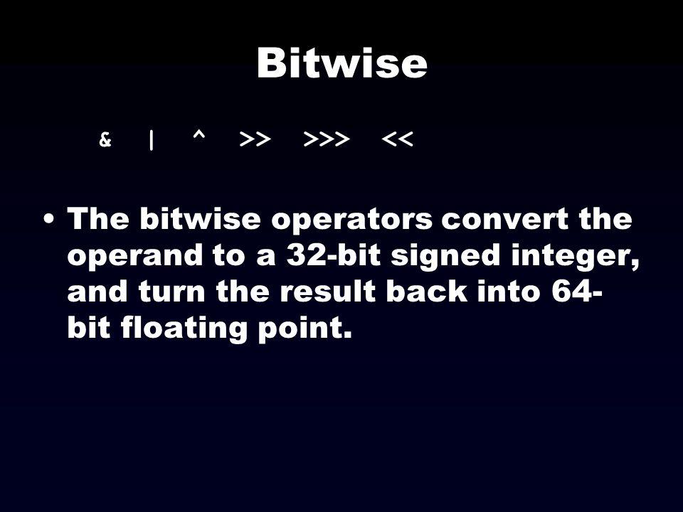 Bitwise & | ^ >> >>> <<