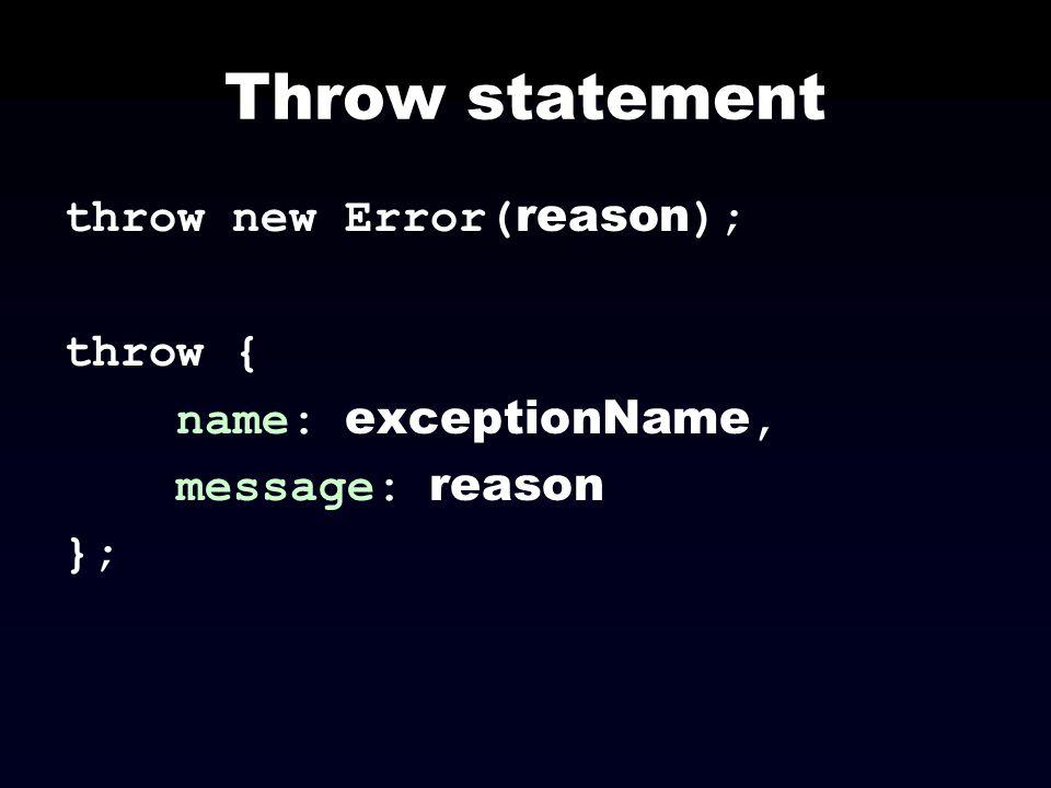 Throw statement throw new Error(reason); throw { name: exceptionName,
