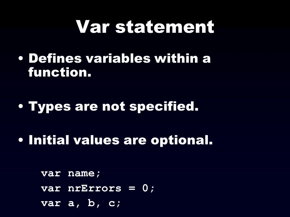 Var statement Defines variables within a function.