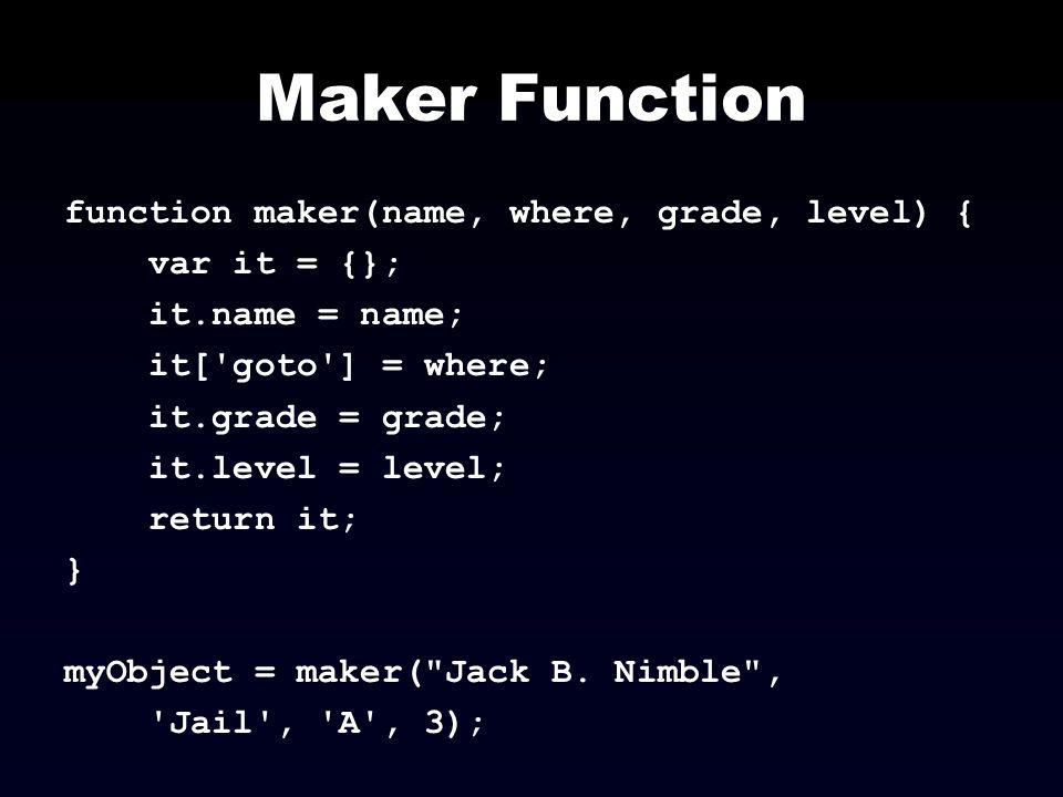 Maker Function function maker(name, where, grade, level) {