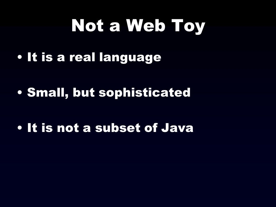 Not a Web Toy It is a real language Small, but sophisticated