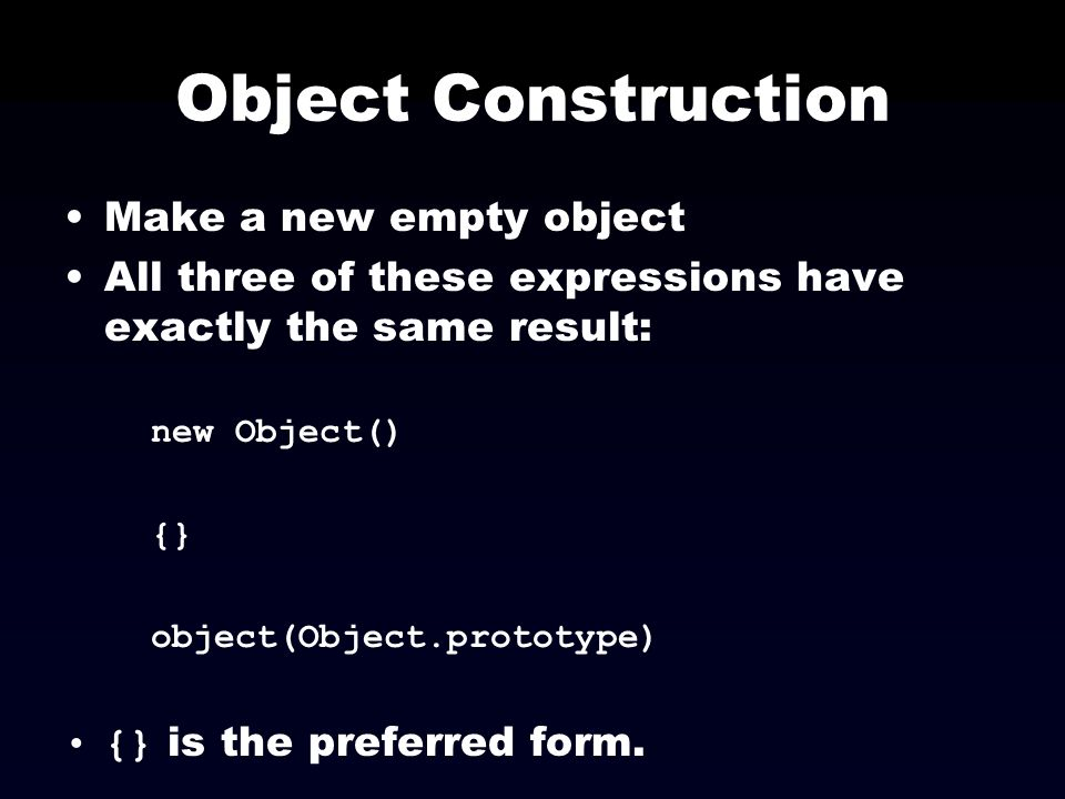 Object Construction Make a new empty object