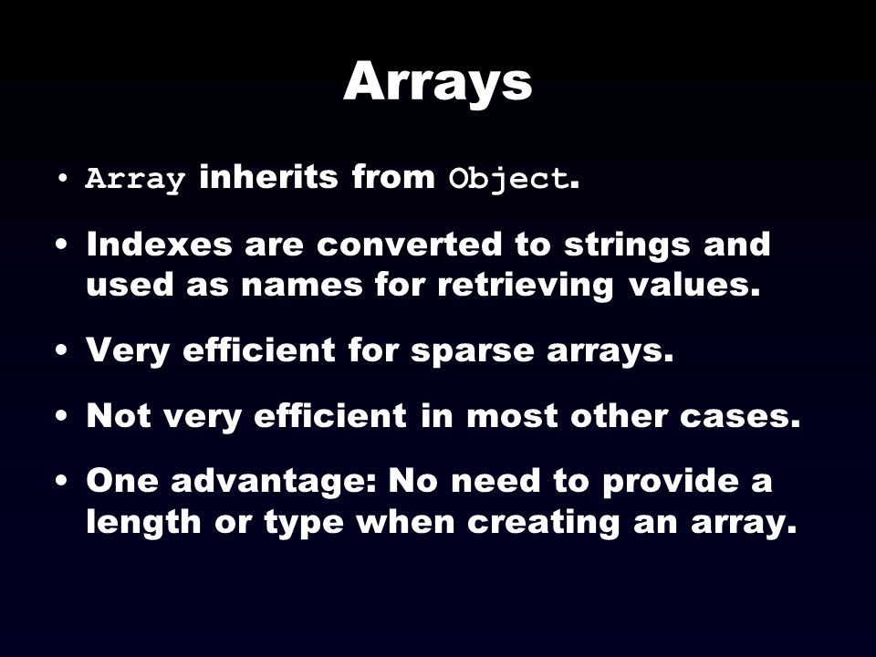 Arrays Array inherits from Object.