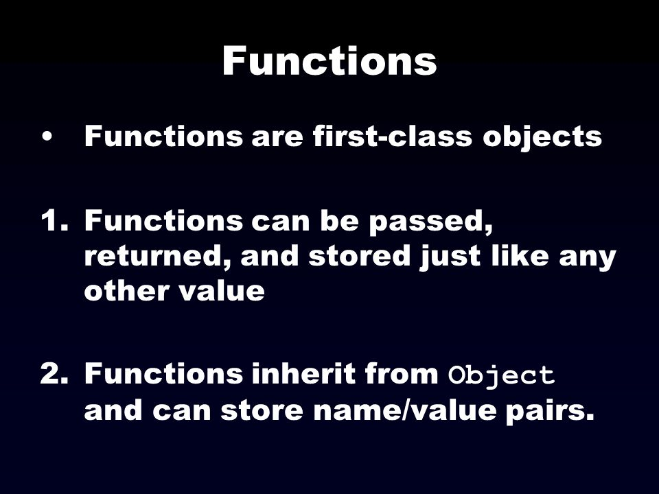 Functions Functions are first-class objects