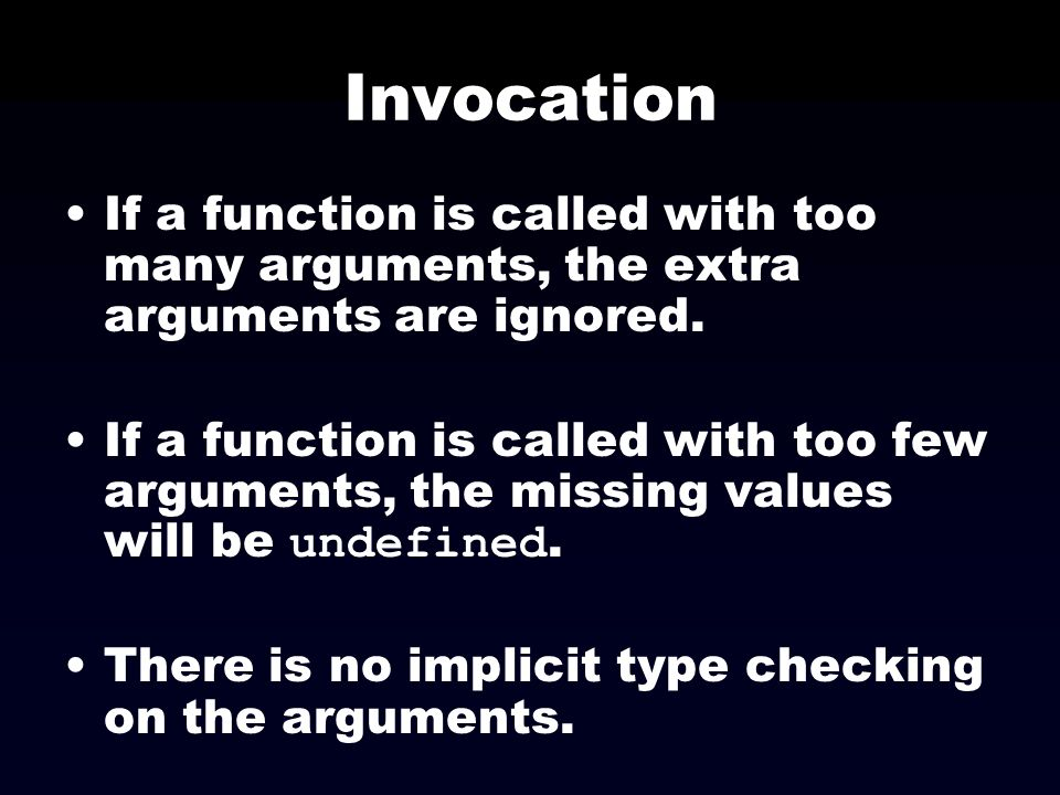 Invocation If a function is called with too many arguments, the extra arguments are ignored.