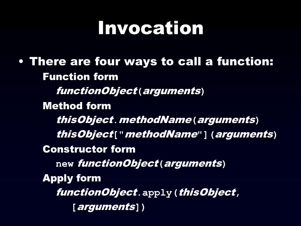 Invocation There are four ways to call a function: Function form