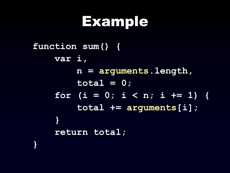 Example function sum() { var i, n = arguments.length, total = 0;