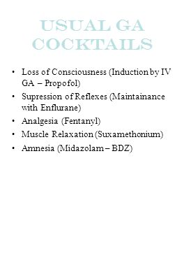 Usual GA Cocktails Loss of Consciousness (Induction by IV GA – Propofol) Supression of Reflexes (Maintainance with Enflurane)