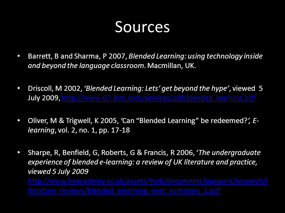 Sources Barrett, B and Sharma, P 2007, Blended Learning: using technology inside and beyond the language classroom. Macmillan, UK.