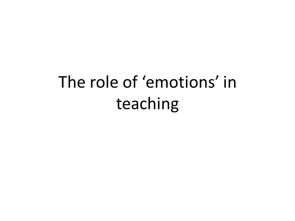 The role of 'emotions' in teaching