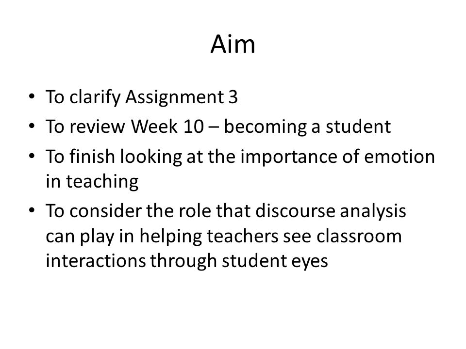 Aim To clarify Assignment 3 To review Week 10 – becoming a student