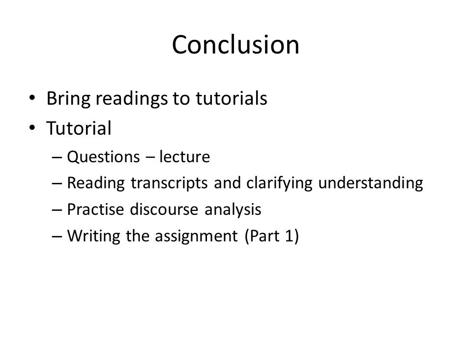 Conclusion Bring readings to tutorials Tutorial Questions – lecture