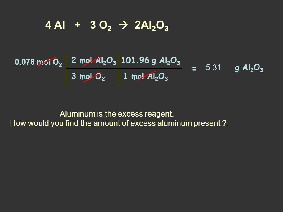 4 Al + 3 O2  2Al2O3 = 0.078 mol O2 2 mol Al2O3 101.96 g Al2O3 5.31