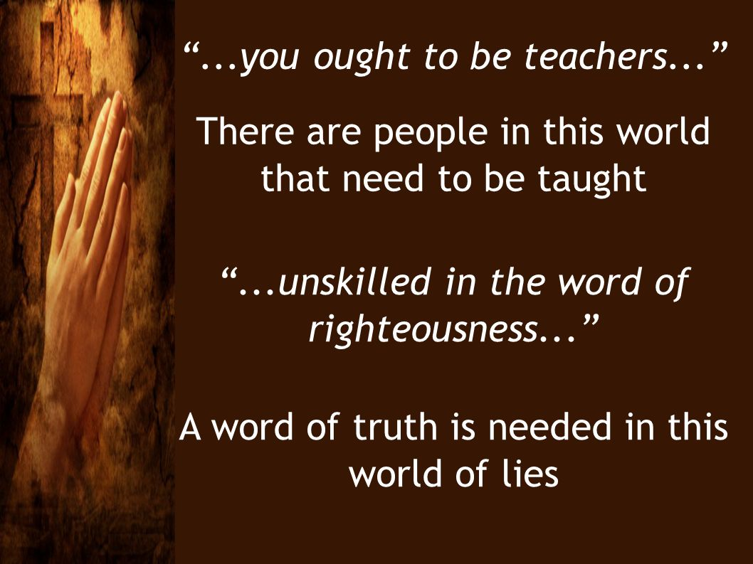 ...you ought to be teachers...